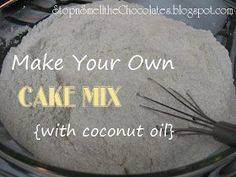Stop and Smell the Chocolates: Make Your Own Cake Mix {With Coconut Oil}