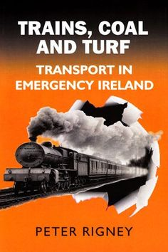 Trains, Coal and Turf: Transport in Emergency Ireland - World War Two - History & Archaeology - Books World War Two, Archaeology, Wwii, Trains, Transportation, Ireland, History, Books, World War Ii