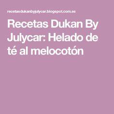 Recetas Dukan By Julycar: Helado de té al melocotón