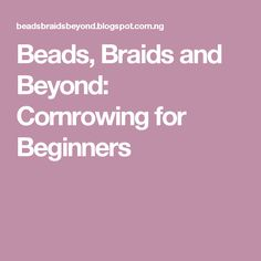 Beads, Braids and Beyond: Cornrowing for Beginners