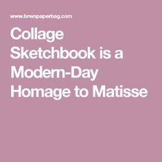 Collage Sketchbook is a Modern-Day Homage to Matisse