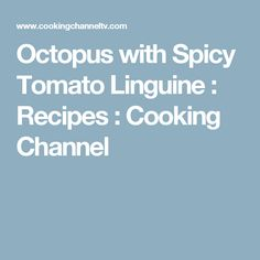 Octopus with Spicy Tomato Linguine : Recipes : Cooking Channel