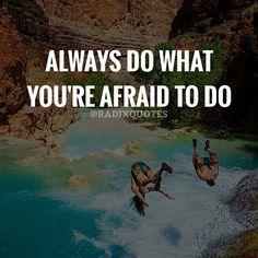 do what you're afraid to do