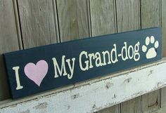 I Love My Granddog or Granddogs  Wooden Sign  by GreenChickens, $13.95  ..my mom needs this