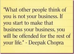 This is something I need to remember... I tend to give a crap what people think and I shouldn't.  -lja