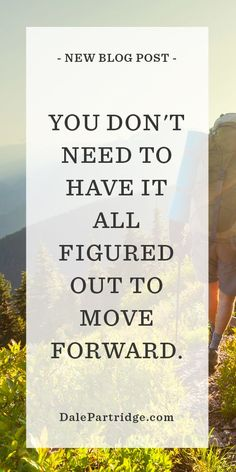 You don't need to have it all figured out to move forward! Awesome quote and follow up article: 3 Secrets to Escaping an Average Life