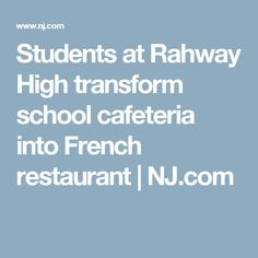 85e1513be Students at Rahway High transform school cafeteria into French restaurant