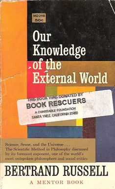 Our Knowledge of the External World, a mentor book by Bertrand Russell, 1969