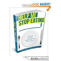Help Me Stop Eating _____! Stop Food Cravings. Reclaim Your Body & Your Brain.  Nothing kills health, fitness, your waistline and your self-esteem like cravings for chocolate, sugar, cheese, ice cream, chips, bacon, burgers & fries…    STOP: binge eating, compulsive eating, overeating, emotional eating, stress eating…Look Better. Feel Better.  Get Your Copy Now. http://www.amazon.com/Eating-Cravings-Reclaim-Brain-ebook/dp/B009EB6VV8/#stopeatingjunkfood