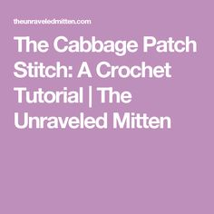The Cabbage Patch Stitch: A Crochet Tutorial | The Unraveled Mitten
