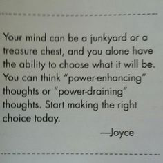 Your mind can be a junkyard or a treasure chest.  Joyce Meyer