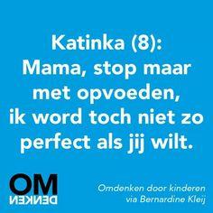 Mama, stop maar met opvoeden, ik word toch niet zo perfect als jij wilt