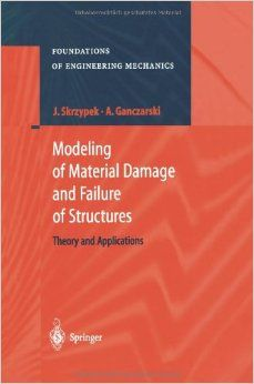 Modeling of material damage and failure of structures : theory and applications / Jacek J. Skrzypek, Artur Ganczarski. 1999. Máis información: http://www.springer.com/la/book/9783540637257