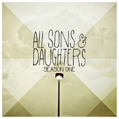 All Sons & Daughters {LOVE this worship duo! Love the lyrics, the sounds, and the heart behind it all}