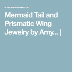 Mermaid Tail and Prismatic Wing Jewelry by Amy... |