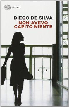 Amazon.it: Non avevo capito niente - Diego De Silva - Libri