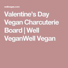 Valentine's Day Vegan Charcuterie Board   Well VeganWell Vegan