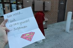 Dear world... I quit. Go save yourself. Superman.