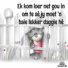 Lekker daggie Good Morning Messages, Good Morning Wishes, Good Morning Quotes, Lekker Dag, Afrikaanse Quotes, Goeie More, Creation Photo, Birthday Greetings, Happy Birthday