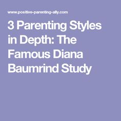 3 Parenting Styles in Depth: The Famous Diana Baumrind Study