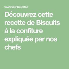 Découvrez cette recette de Biscuits à la confiture expliquée par nos chefs Veggie Recipes, Snack Recipes, Snacks, Chefs, Math Equations, Desserts, Food, Sauce, Champagne