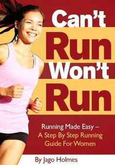 Can't Run, Won't Run: Running Made Easy - A Step By Step Running Guide For Women by Jago Holmes. $4.12. Author: Jago Holmes. 169 pages