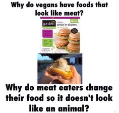 why do vegans have food that looks like meat? why do meat eaters change their food so it doesn't look like an animal?