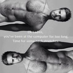 Fitness Humor #115: Oh ladies, you've been at the computer for too long, time for some neck stretches. - head, turner, funny, hot, guy