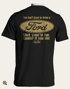 You don't have to drive a Ford but you'd be Cooler if you did - Men's T-Shirt. Black t-shirt with small Ford logo on left front chest and larger print logo on the back.   Made of 6.1 ounce, 100% ringspun cotton pre-washed for ultimate comfort and durability.  The perfect item for any Ford fan!  Manufactured by Laid-Back. Click on the picture for more information about this t-shirt!