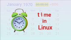 Date and time commands, system calls, clocks and  alarms in Linux