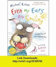 Even My Ears Are Smiling (9781408802977) Michael Rosen, Babette Cole , ISBN-10: 140880297X  , ISBN-13: 978-1408802977 ,  , tutorials , pdf , ebook , torrent , downloads , rapidshare , filesonic , hotfile , megaupload , fileserve