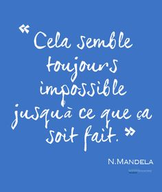 """It always seems impossible until it is done"" Nelson Mandela Nelson Mandela, The Words, More Than Words, Words Quotes, Me Quotes, Sayings, French Words, Word Up, Learn French"