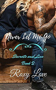Never Let Me Go: Secrets And Lies, Book 2 by Roxy Love