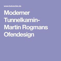 Moderner Tunnelkamin- Martin Rogmans Ofendesign