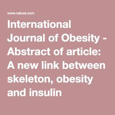 International Journal of Obesity - Abstract of article: A new link between skeleton, obesity and insulin resistance: relationships between osteocalcin, leptin and insulin resistance in obese children before and after weight loss