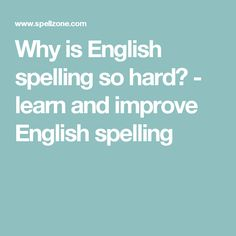 Why is English spelling so hard? - learn and improve English spelling