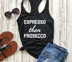 Espresso then prosecco, coffee shirt, espresso shirt, prosecco shirt, brunch shirt, caffeine queen, starbucks girl, champagne campaign, champagne shirt