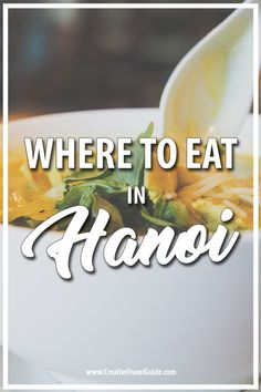 Hanoi is a popular destination and offers so much more than a handful of attractions. Hanoi has some of the best food in Southeast Asia, so we decided to reach out to travel experts and Hanoi ex-pats to share the best restaurants in Hanoi.   #Hanoi #Vietnam #VietnameseFood #Asia