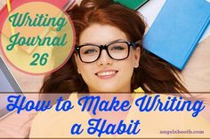 #Writing Journal 26: How to Make Writing a Habit: http://angelabooth.com/wp/2014/09/07/writing-journal-26-make-writing-habit/