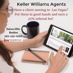 Keller Williams Agents - Have a client moving to  Las Vegas? Put them in good hands and earn a 25% referral fee!  DaLea Ellis, Realtor Keller Williams 702-232-6268 cell  #RealEstate #Realtor #Home #buy #sell #Listing #lasvegas #KellerWilliams #kw
