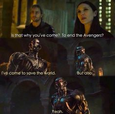 "Wanda: ""Is that why you've come? To end the Avengers?"" Ultron: ""I've come to save the world. But also.. yeah."""