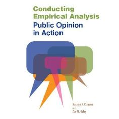 Conducting empirical analysis : public opinion in action / Rosalee A. Clawson, Zoe M. Oxley