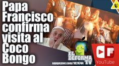 Papa Francisco confirma visita al Coco Bongo durante su paso por México