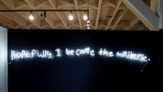 'Hopefully I become the Universe' neon by artist Philip Losca