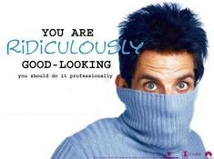 """""""I can't help it if I'm really, really, really, ridiculously goodlooking."""" (I love this movie!)"""
