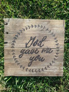 Check out this item in my Etsy shop https://www.etsy.com/listing/475693929/rustic-wood-sign-god-gave-me-you-burned