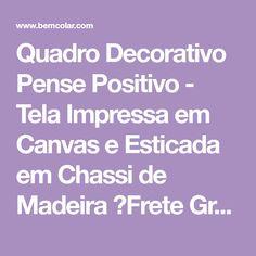 Quadro Decorativo Pense Positivo - Tela Impressa em Canvas e Esticada em Chassi de Madeira ✓Frete Grátis* ✓35% OFF ✓Pague em até 6X Sem Juros. Aproveite!