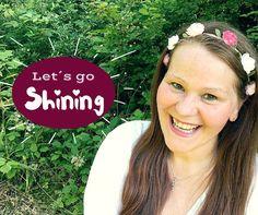 Let´s go shining - Liebe und lebe Deine Einzigartigkeit!