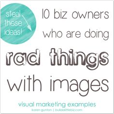 Visual Marketing - 10 biz owners who are doing rad things with images
