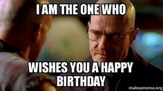 Breaking bad birthday meme | danasogfe.top
